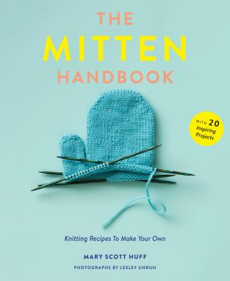 The mitten handbook : knitting recipes to make your own