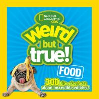 Weird but true! Food : 300 bite-size facts about incredible edibles!