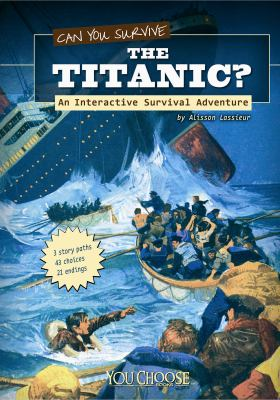 Can you survive the Titanic : an interactive survival adventure
