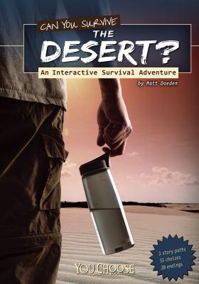 Can you survive the desert : an interactive survival adventure