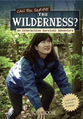 Can you survive the wilderness : an interactive survival adventure