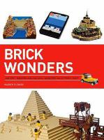 Brick wonders : ancient, modern, and natural wonders made from LEGO
