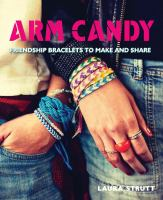 Arm candy : friendship bracelets to make and share