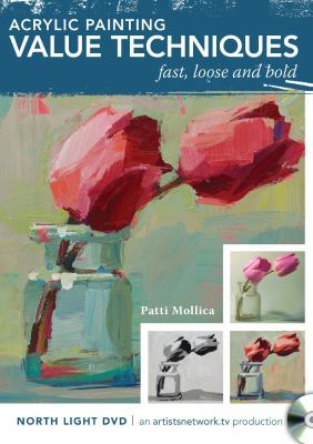 Acrylic painting value techniques : fast, loose and bold