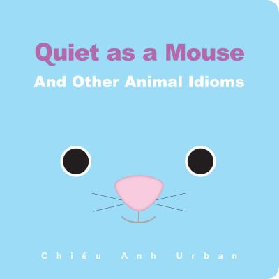 Quiet as a mouse : and other animal idioms