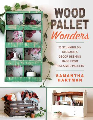 Wood pallet wonders : 20 stunning DIY storage & décor designs made from reclaimed pallets