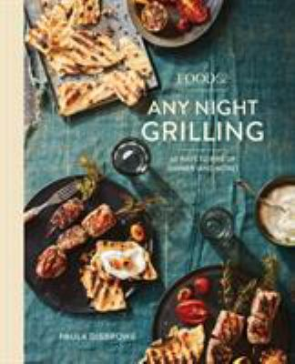 Food52 Any Night Grilling: 60 Ways to Fire Up Dinner (and More)