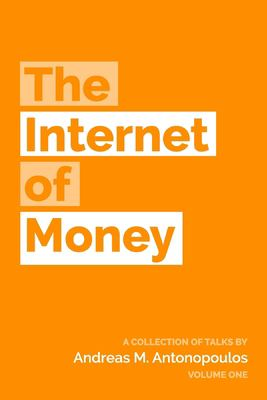 The Internet of money. Volume one : a collection of talks