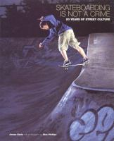 Skateboarding is not a crime :  50 years of street culture