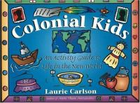 Colonial kids :  an activity guide to life in the New World