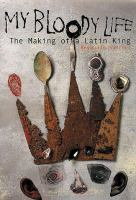 My bloody life :  the making of a Latin King