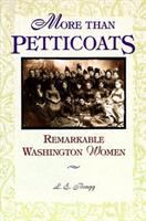 More than petticoats : remarkable Washington women