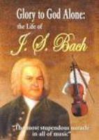 Glory to God alone the life of J.S. Bach