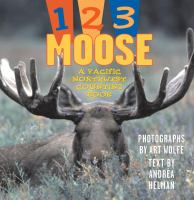 1,2,3 moose :   a Pacific Northwest counting book