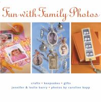 Fun with Family Photos : Crafts, Keepsakes, Gifts