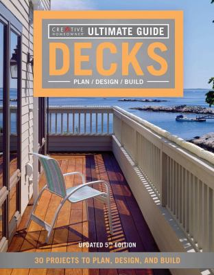 Ultimate guide decks : plan, design, build : 30 projects to plan, design, and build.