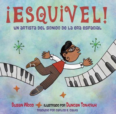 ¡Esquivel! : un artista del sonido de la era espacial