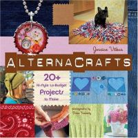 Alternacrafts :  [20+ hi-style, lo-budget projects to make]
