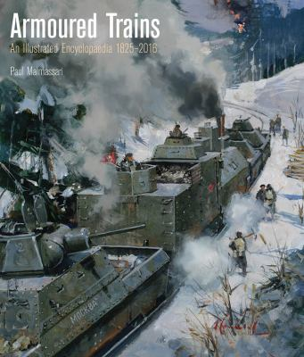 Armoured trains : an illustrated encyclopedia 1826-2016