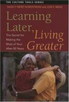 Learning Later, Living Greater: The Secret for Making the Most of Your After 50 Years