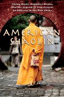American Shaolin : flying kicks, buddhist monks, and the legend of iron crotch : an odyssey in the new China