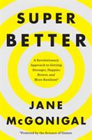SuperBetter : a revolutionary approach to getting stronger, happier, braver, and more resilient*