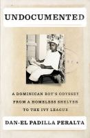 Undocumented : a Dominican boy's odyssey from a homeless shelter to the Ivy League