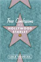 True confessions of a Hollywood starlet :   a novel