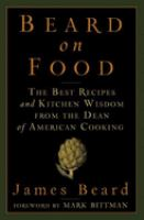 Beard on food :   the best recipes and kitchen wisdom from the dean of American cooking