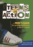 Teens in action : a teen's guide for surviving and thriving in the 21st century