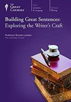 Building great sentences exploring the writer's craft