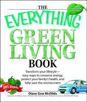 The everything green living book : easy ways to conserve energy, protect your family's health, and help save the environment