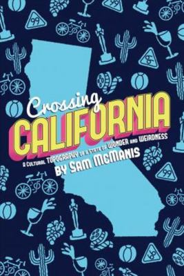 Crossing California : a cultural topography of a land of wonder and weirdness