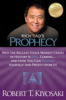 Rich dad's prophecy : why the biggest stock market crash in history Is still coming --and how you can prepare yourself and profit from it!