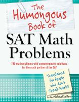 The humongous book of SAT math problems : 650 math problems with comprehensive solutions, including the math sections from three full practice SATs : translated for people who don't speak math!!