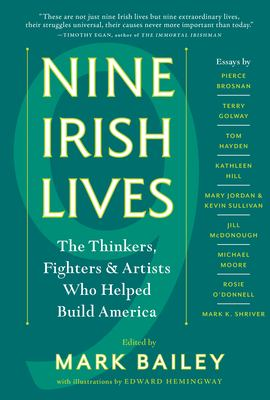 Nine Irish lives : the thinkers, fighters & artists who helped build America