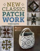 New classic patchwork : 78 original motifs & 10 projects