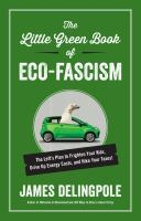 The little green book of eco-fascism : the left's plan to frighten your kids, drive up energy costs, and hike your taxes