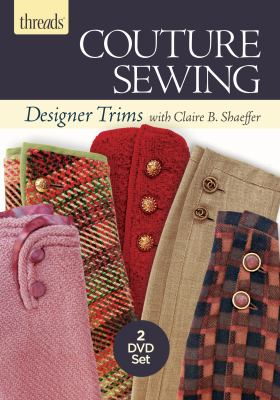 Couture sewing : designer trims with Claire B. Shaeffer.