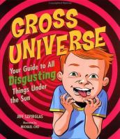Gross universe :  your guide to all disgusting things under the sun