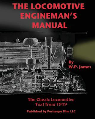 The locomotive engineman's manual : the classic locomotive text from 1919