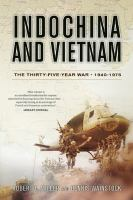 Indochina and Vietnam : the thirty-five-year war, 1940-1975