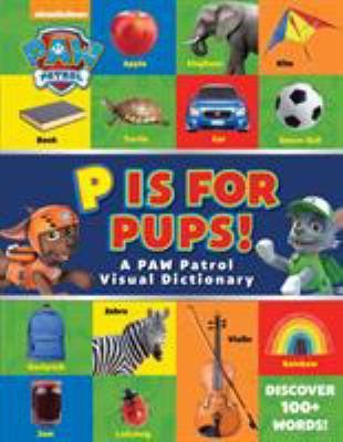 P is for Pups! : a PAW patrol visual dictionary.