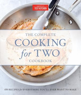The complete cooking for two cookbook : 650 recipes for everything you'll ever want to make