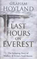 Last hours on Everest : the gripping story of Mallory & Irvine's fatal ascent