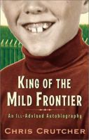 King of the mild frontier : an ill-advised autobiography