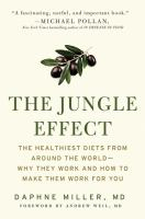 The jungle effect : the healthiest diets from around the world-- why they work and how to make them work for you