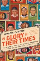 The glory of their times : the story of the early days of baseball told by the men who played it