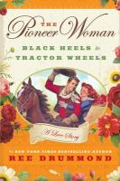 The pioneer woman : black heels to tractor wheels, a love story