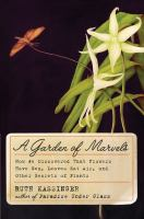 A garden of marvels : how we discovered that flowers have sex, leaves eat air, and other secrets of plants